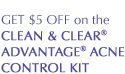 GET $5 OFF on the CLEAN & CLEAR® ADVANTAGE® ACNE CONTROL KIT